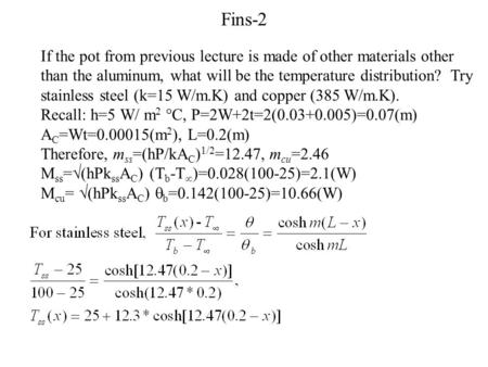 Fins-2 If the pot from previous lecture is made of other materials other than the aluminum, what will be the temperature distribution? Try stainless steel.