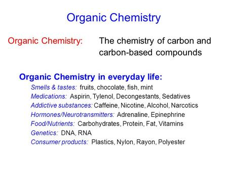 Organic Chemistry Organic Chemistry: 	The chemistry of carbon and 	carbon-based compounds Organic Chemistry in everyday life: Smells.