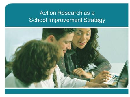 Action Research as a School Improvement Strategy