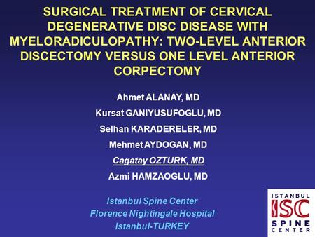 SURGICAL TREATMENT OF CERVICAL DEGENERATIVE DISC DISEASE WITH MYELORADICULOPATHY: TWO-LEVEL ANTERIOR DISCECTOMY VERSUS ONE LEVEL ANTERIOR CORPECTOMY Istanbul.