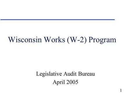 1 Wisconsin Works (W-2) Program Legislative Audit Bureau April 2005.