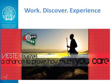Work. Discover. Experience. IAESTE KENYA International Association for the Exchange of Students for Technical Experience.