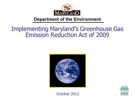 Department of the Environment Implementing Maryland's Greenhouse Gas Emission Reduction Act of 2009 October 2012.