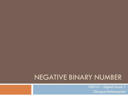 NEGATIVE BINARY NUMBER 350151 – Digital Circuit 1 Choopan Rattanapoka.