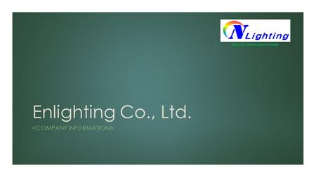 Enlighting Co., Ltd. Natural / Environment Friendly.