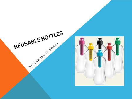 REUSABLE BOTTLES BY: LAWRENCE BONNA. switching to reusable water bottles is one approach to enjoy good hydration without harming the environment or putting.