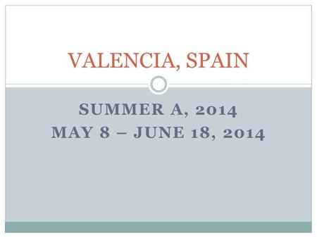 SUMMER A, 2014 MAY 8 – JUNE 18, 2014 VALENCIA, SPAIN.