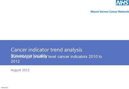 Cunliffeanalytics Cancer indicator trend analysis Stevenage locality Summary of practice level cancer indicators 2010 to 2012 Version 2.1 August 2013.