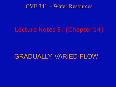 GRADUALLY VARIED FLOW CVE 341 – Water Resources