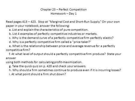 "Chapter 23 – Perfect Competition Homework – Day 1 Read pages 413 – 423. Stop at Marginal Cost and Short-Run Supply."" On your own paper in your notebook,"