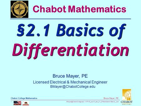 MTH15_Lec-07_sec_2-1_Differeniatation-Basics_.pptx 1 Bruce Mayer, PE Chabot College Mathematics Bruce Mayer, PE Licensed Electrical.