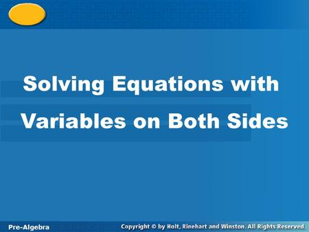 Pre-Algebra 10-3 Solving Equations with Variables on Both Sides Solving Equations with Variables on Both Sides Pre-Algebra.