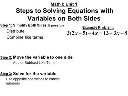 Step 1: Simplify Both Sides, if possible Distribute Combine like terms Step 2: Move the variable to one side Add or Subtract Like Term Step 3: Solve for.