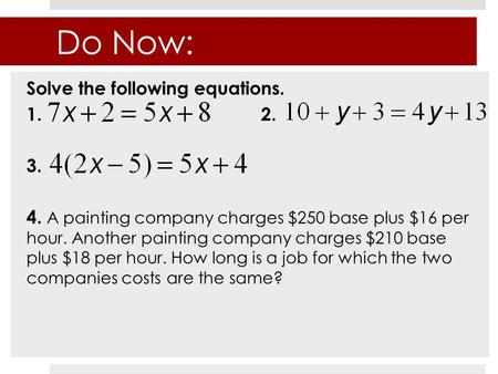 Do Now: Solve the following equations