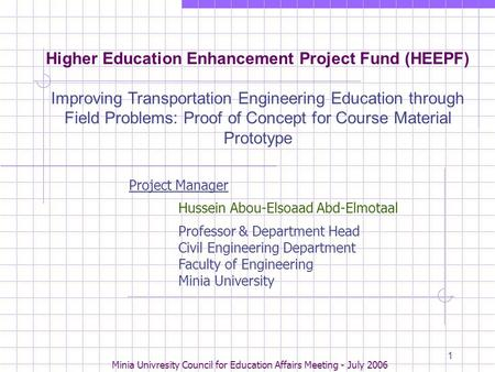Minia Univresity Council for Education Affairs Meeting - July 2006 1 Higher Education Enhancement Project Fund (HEEPF) Improving Transportation Engineering.