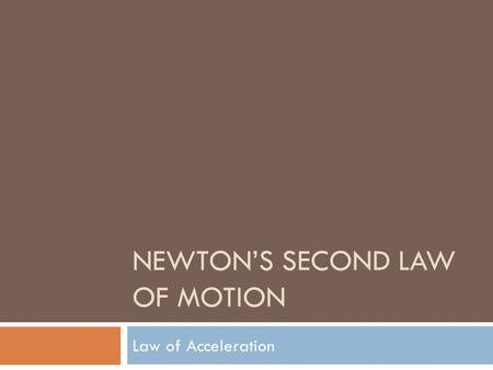 NEWTON'S SECOND LAW OF MOTION Law of Acceleration.