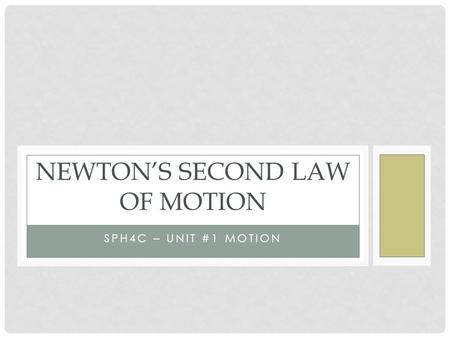 SPH4C – UNIT #1 MOTION NEWTON'S SECOND LAW OF MOTION.