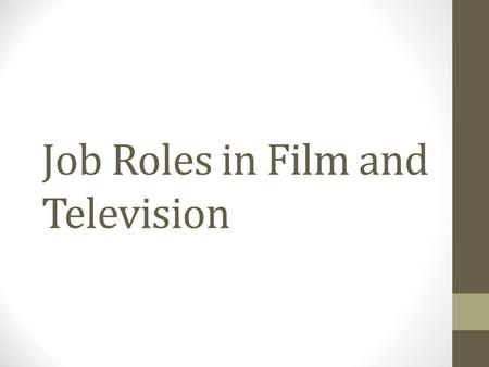 Job Roles in Film and Television. Director Screenwriter Has the overall responsibility for the way a film or television programme is made. Manages the.