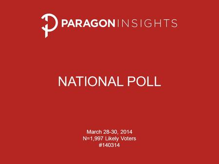 NATIONAL POLL March 28-30, 2014 N=1,997 Likely Voters #140314.