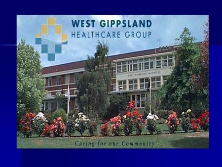 The West Gippsland Healthcare Group Acute hospital: 83 bed facility in Warragul Acute hospital: 83 bed facility in Warragul High Care Nursing Home: 60.