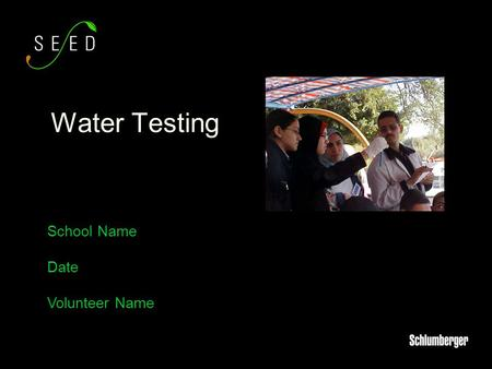 School Name Date Volunteer Name Water Testing. A little bit about me. Why is important to talk about water testing? What are we going to do today? Learn.