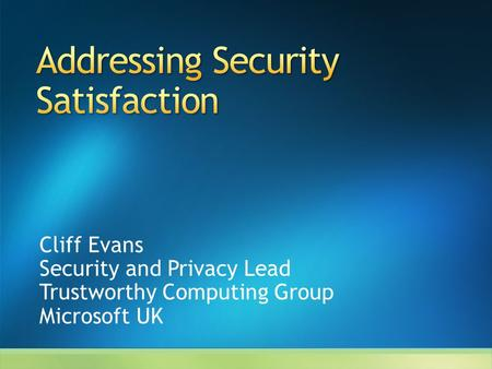 Cliff Evans Security and Privacy Lead Trustworthy Computing Group Microsoft UK.