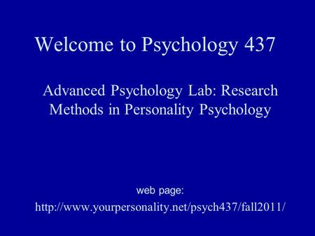 Welcome to Psychology 437 Advanced Psychology Lab: Research Methods in Personality Psychology web page: