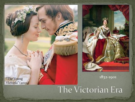 "1832-1901 ""The Young Victoria"" (2009). 1. New towns, goods, wealth, jobs 2. Gained political power 3. Peace and economic growth."