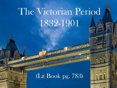 The Victorian Period 1832-1901 (Lit Book pg. 783).