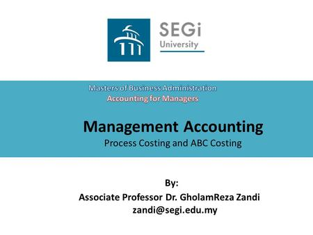 Management Accounting Process Costing and ABC Costing By: Associate Professor Dr. GholamReza Zandi