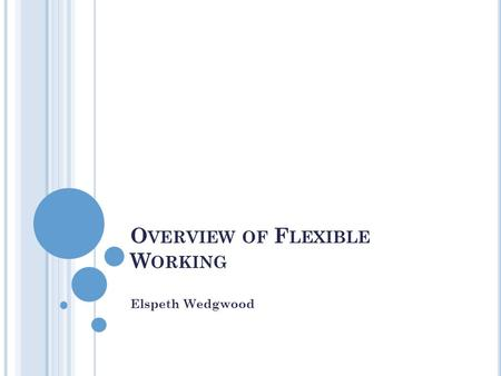 O VERVIEW OF F LEXIBLE W ORKING Elspeth Wedgwood.