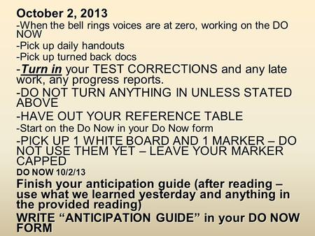 October 2, 2013 -When the bell rings voices are at zero, working on the DO NOW -Pick up daily handouts -Pick up turned back docs -Turn in your TEST CORRECTIONS.