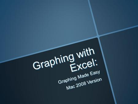 Graphing with Excel: Graphing Made Easy Mac 2008 Version.