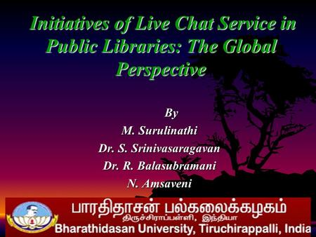 By By M. Surulinathi Dr. S. Srinivasaragavan Dr. R. Balasubramani N. Amsaveni Initiatives of Live Chat Service in Public Libraries: The Global Perspective.
