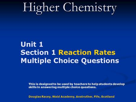 Higher Chemistry Unit 1 Section 1 Reaction Rates Multiple Choice Questions This is designed to be used by teachers to help students develop skills in.