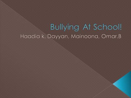 There are four kinds of bullying and it is Verbal, Physical, Mental and Cyber( on the internet).  Bullying is an issue that hurts peoples feelings.