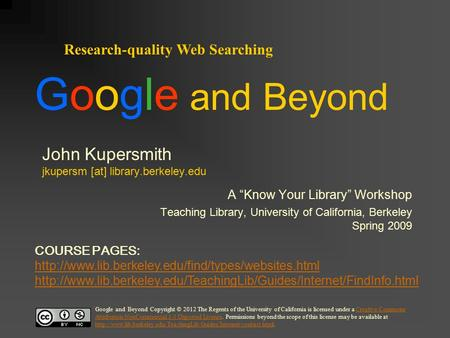 "John Kupersmith jkupersm [at] library.berkeley.edu A ""Know Your Library"" Workshop Teaching Library, University of California, Berkeley Spring 2009 Research-quality."