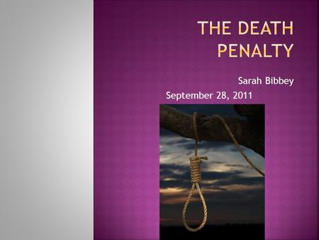Sarah Bibbey September 28, 2011.  There are 34 states that have the Death Penalty.  Also the U.S. Gov't, and U.S. Military have the Death Penalty. 