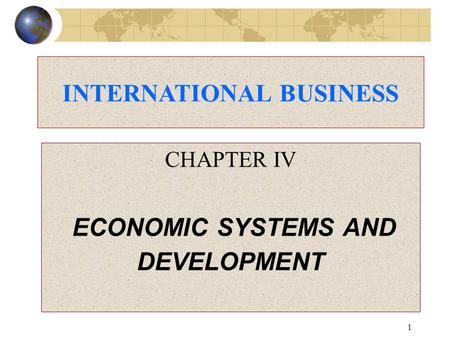 1 CHAPTER IV ECONOMIC SYSTEMS AND DEVELOPMENT INTERNATIONAL BUSINESS.