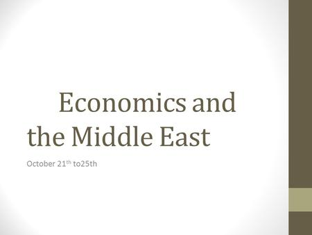 Economics and the Middle East October 21 th to25th.