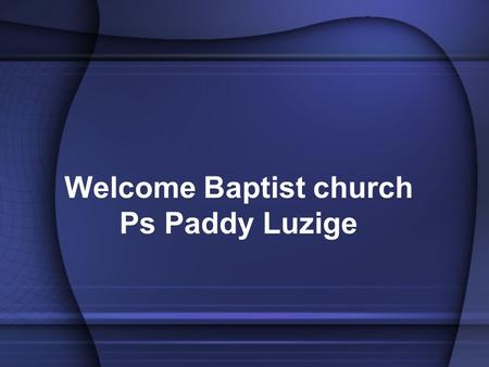 Welcome Baptist church Ps Paddy Luzige. The Importance of the Holy spirit.