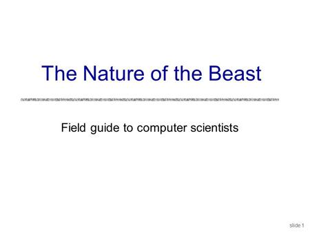 The Nature of the Beast Field guide to computer scientists slide 1.