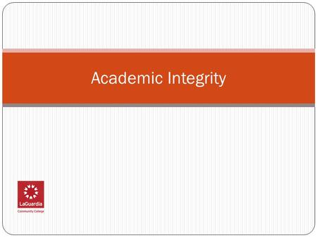 Academic Integrity. Academic Integrity LaGuardia Academic Integrity Policy: Website (http://library.laguardia.edu/files/pdf/academicintegritypolicy.pdf)