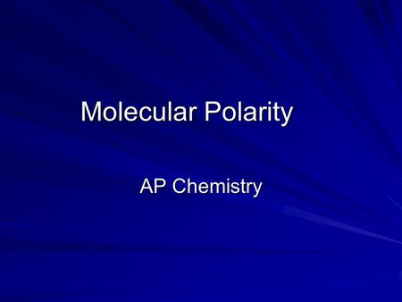 Molecular Polarity AP Chemistry. Polar vs. Non-Polar Molecules Polarity in a molecules determines whether or not electrons in that molecule are shared.