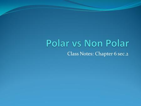 Class Notes: Chapter 6 sec.2. Polar Molecules Chemical bonding is the result of either an atom sharing one or more electrons with another atom or an atom.