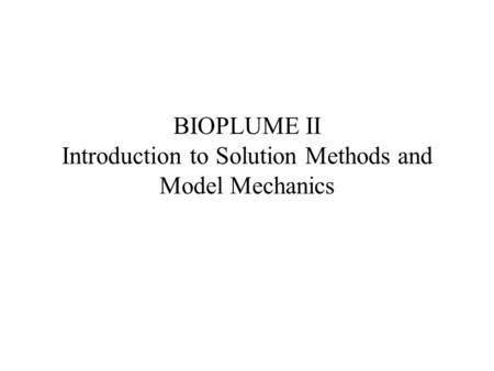 BIOPLUME II Introduction to Solution Methods and Model Mechanics.