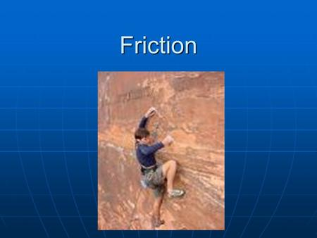 Friction. Static Friction f s - The force on an object that keeps it from slipping f s - The force on an object that keeps it from slipping f s = F push.