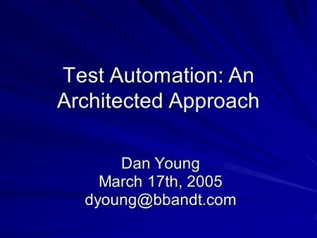 Test Automation: An Architected Approach Dan Young March 17th, 2005