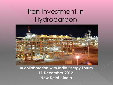 11 th Session of Petro India In collaboration with India Energy Forum 11 December 2012 New Delhi - India.