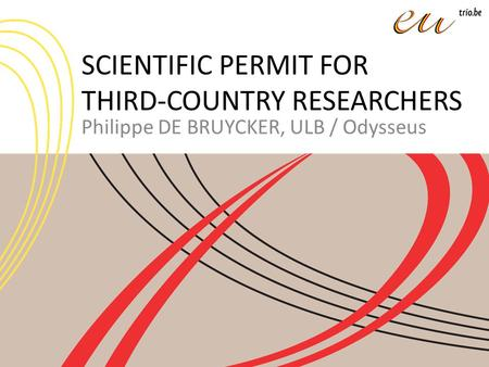 SCIENTIFIC PERMIT FOR THIRD-COUNTRY RESEARCHERS Philippe DE BRUYCKER, ULB / Odysseus.